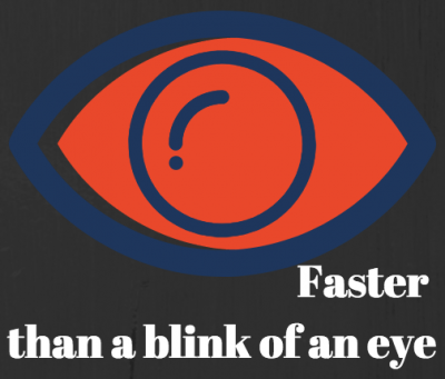 faster than a blink of an eye